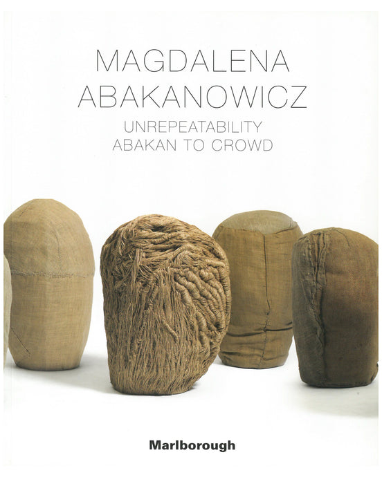 Magdalena Abakanowicz: Unrepeatability Abakan to Crowd