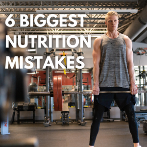 The 6 Worst Nutrition Mistakes You're Making