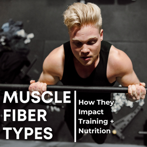 Muscle Fiber Types | How They Impact Training + Nutrition