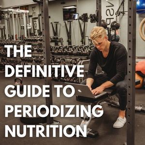 The Definitive Guide To Periodizing Nutrition