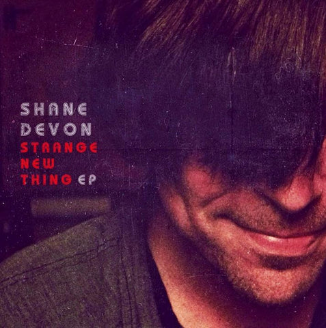 "Shane Devon - ""Strange New Thing"" EP"
