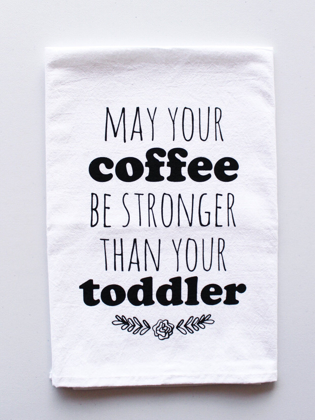 May Your Coffee Be Stronger Than Your Toddler Dish Towel