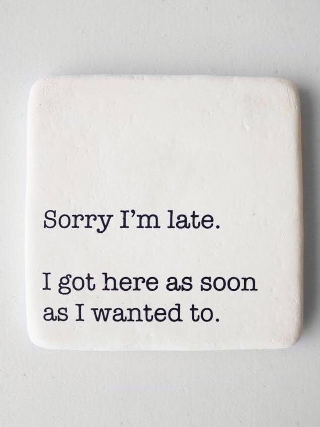 Sorry I'm Late Coaster