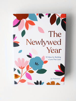 The Newlywed Year: 52 Ideas for Building a Love That Lasts