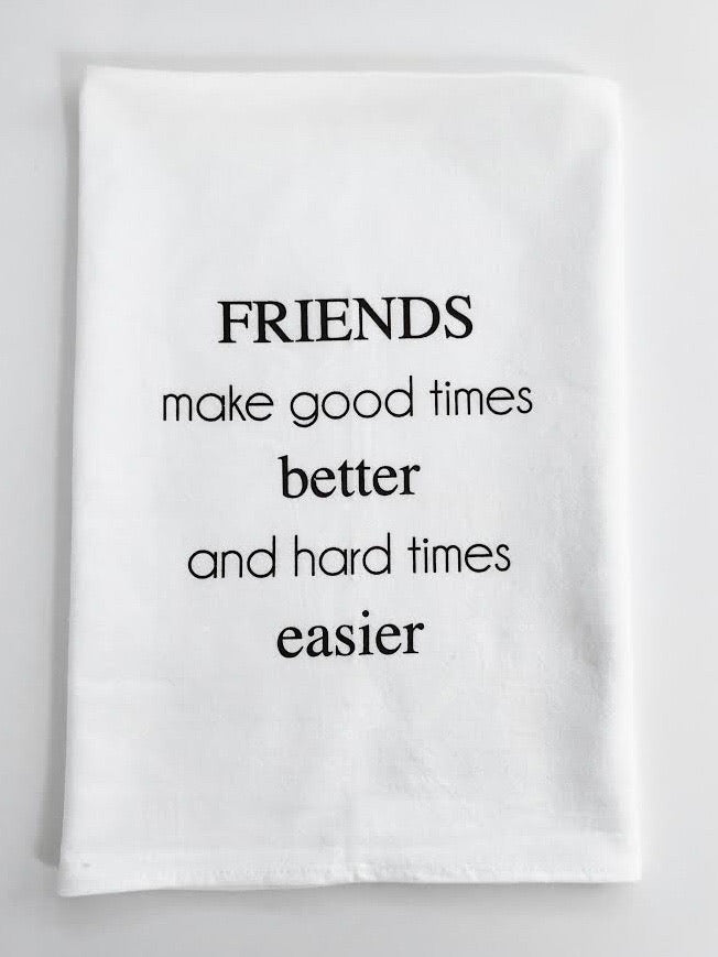 Friends Make Everything Better Flour Sack Towel