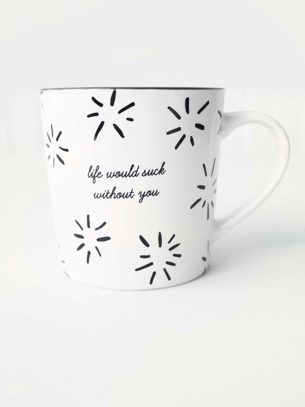 Life Would Suck Without You Mug