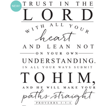 Load image into Gallery viewer, Decal with the words: rust in the Lord with all your heart and lean not on your own understanding. In all your ways submit to him and he will make your paths straight. Proverbs 3 : 5 - 6.