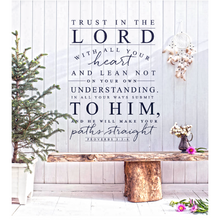 Load image into Gallery viewer, On a white paneled wall, there is a decal that says: rust in the Lord with all your heart and lean not on your own understanding. In all your ways submit to him and he will make your paths straight. Proverbs 3 : 5 - 6.