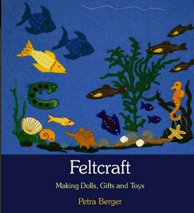 Felt Craft - Making dolls, Gifts and Toys