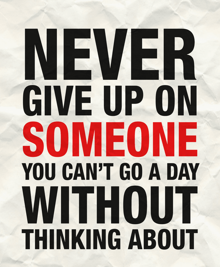 Never Give Up On SomeOne You Can't......