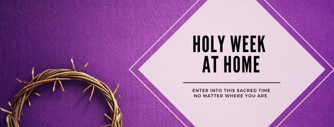 Holy Week at Home, as Told by Mary and Martha