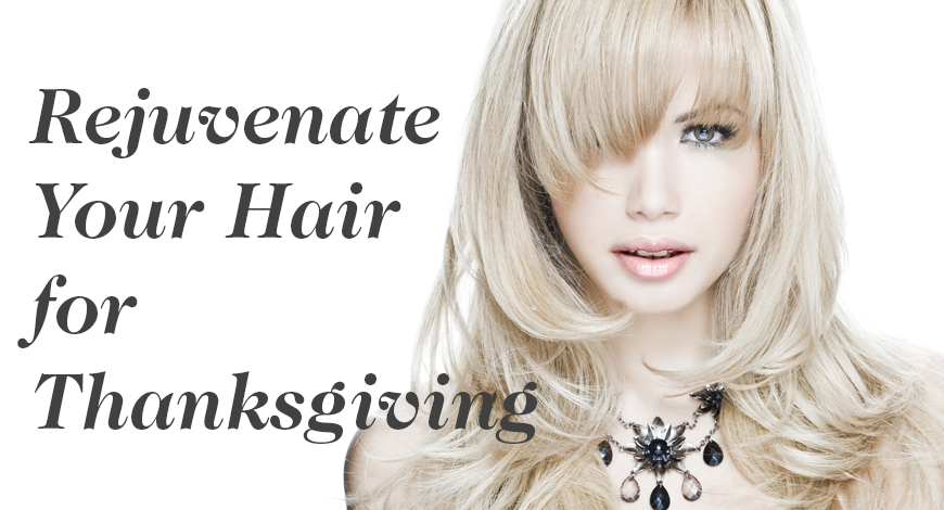 Rejuvenate your hair for thanksgiving!