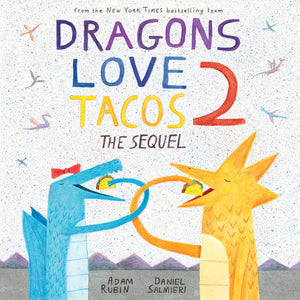 Dragons Love Tacos 2 The Sequel by Adam Rubin - Madison-Drake Children's Boutique
