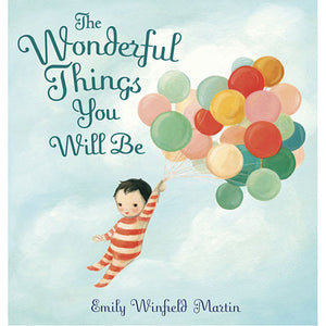 The Wonderful Things You Will Be by Emily Winfield Martin - Madison-Drake Children's Boutique
