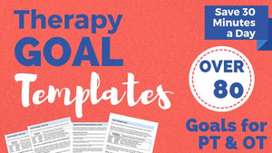 Physical Therapy (& OT) Goal Templates
