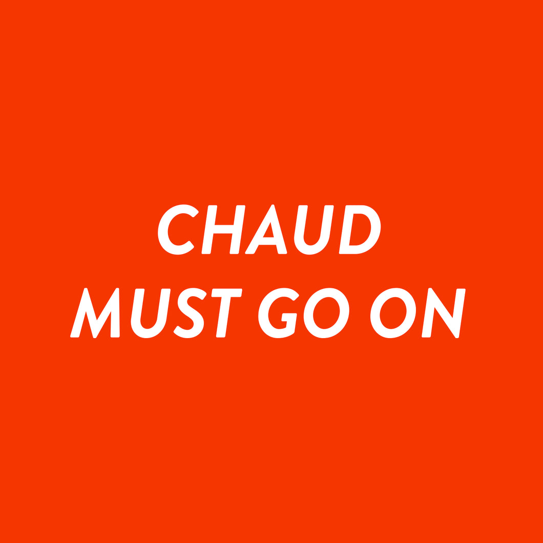 Chaud must go on