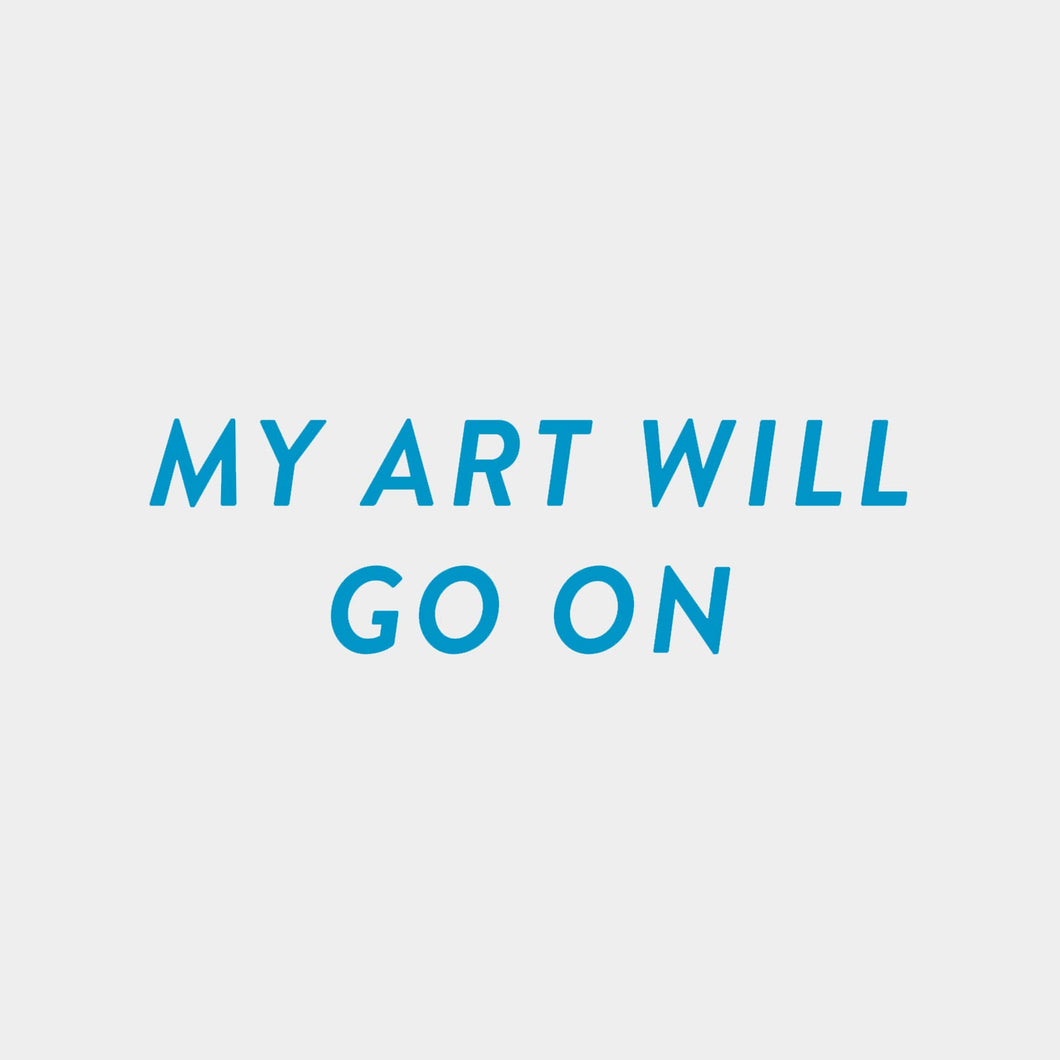 My art will go on - T-Shirt