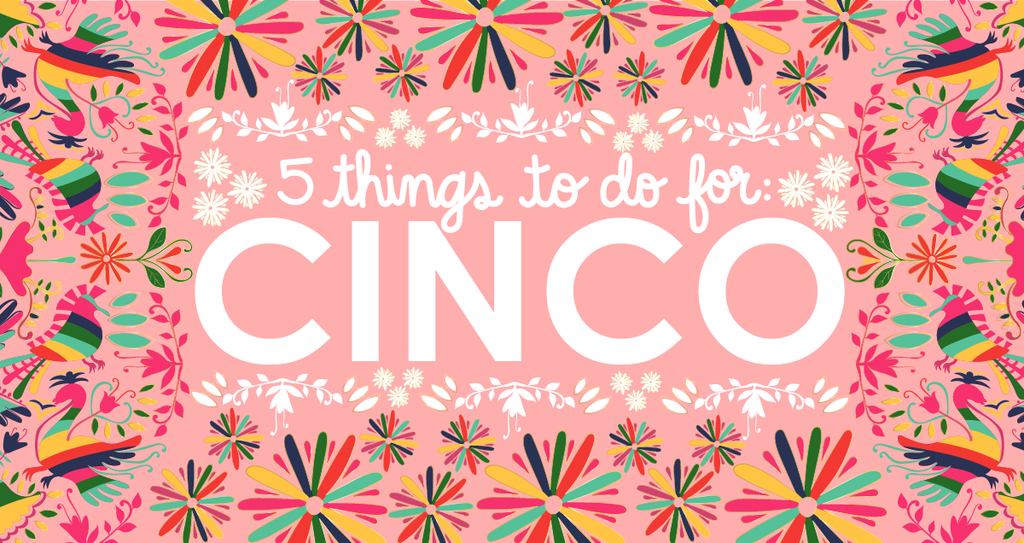 5 Things To Do For Cinco