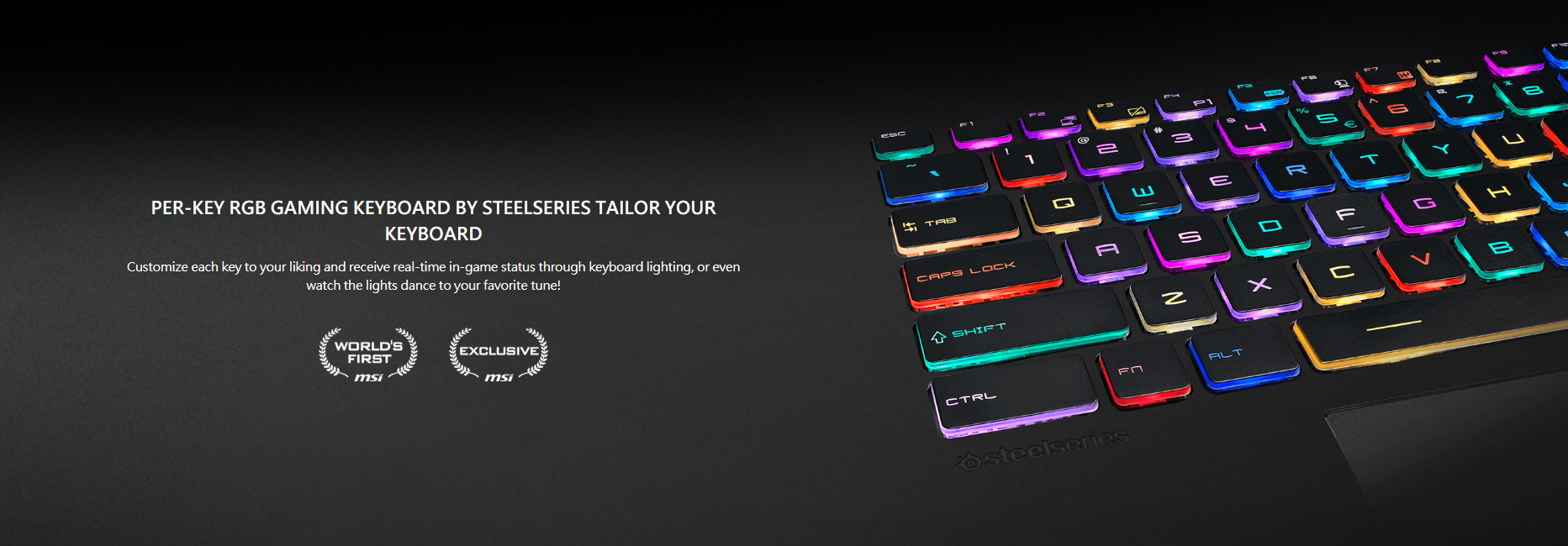 Customize each key to your liking and receive real-time in-game status through keyboard lighting, or even watch the lights dance to your favorite tune!