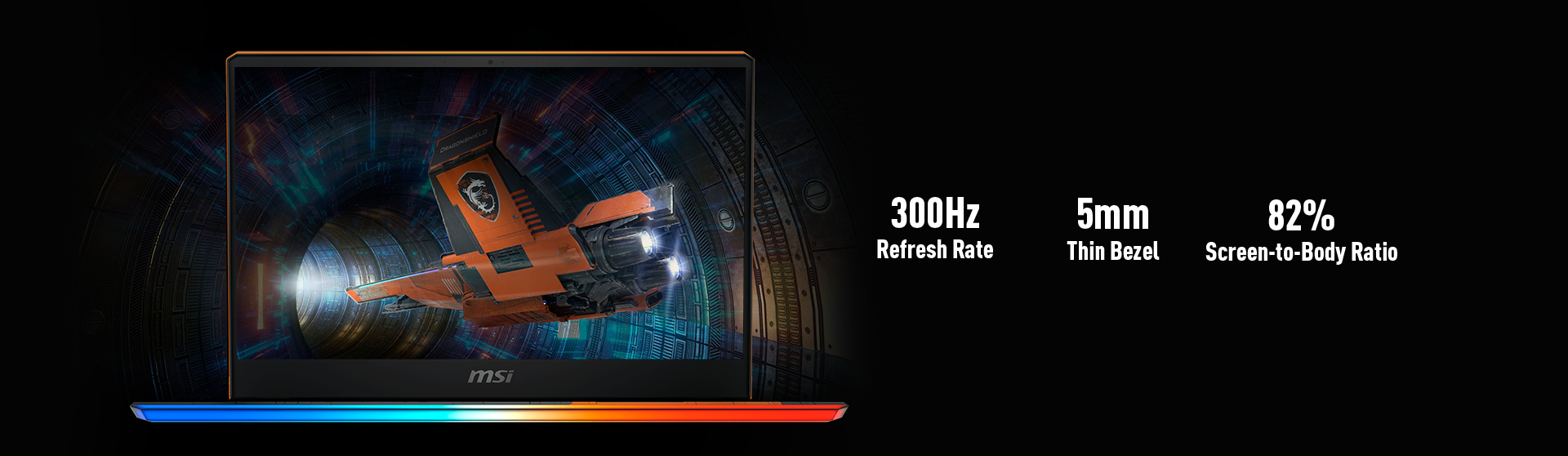 Speed up with the blazingly fast 300Hz refresh rate display, 5 times faster than conventional laptops. Experience fluid gaming visuals so you can react more quickly while gaming.