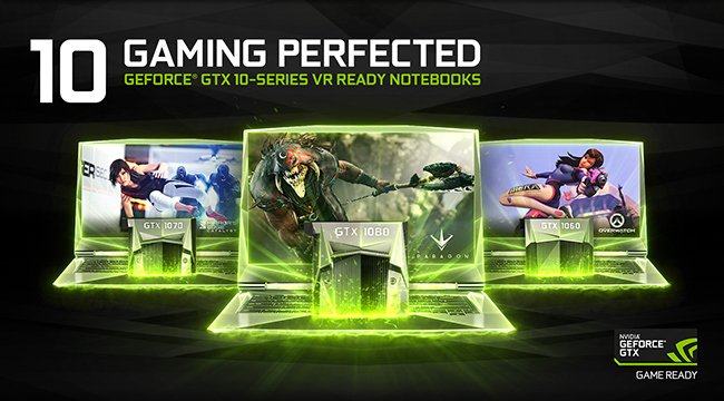 10 Gaming Perfected. GeForce GTX 10-Series VR Ready Notebooks. NVIDIA GeForce GTX Game Ready Logo.