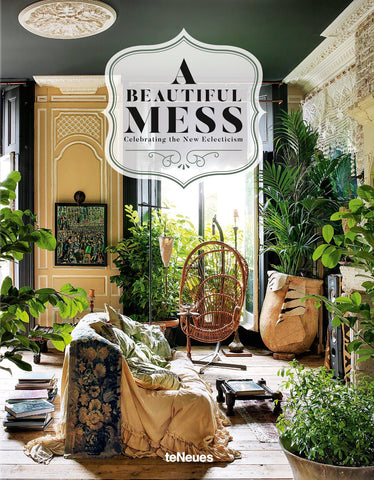 A Beautiful Mess : Celebrating the New Eclectism