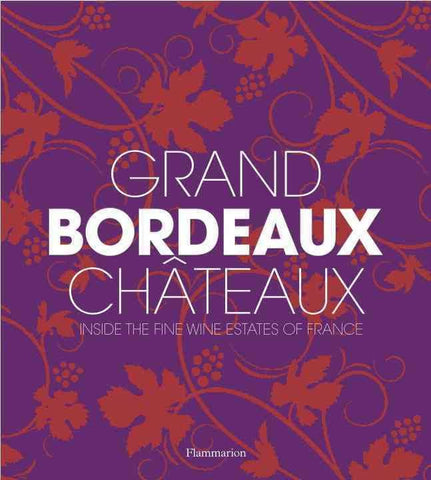 Grand Bordeaux Châteaux: Inside the Fine Wine Estates of France