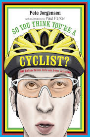 So You Think You're A Cyclist?