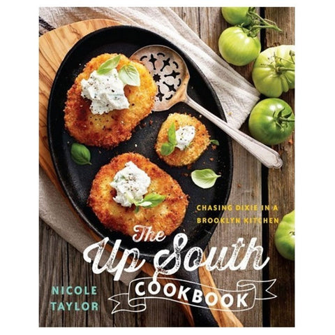 The Up South Cookbook: Chasing Dixie in a Brooklyn Kitchen