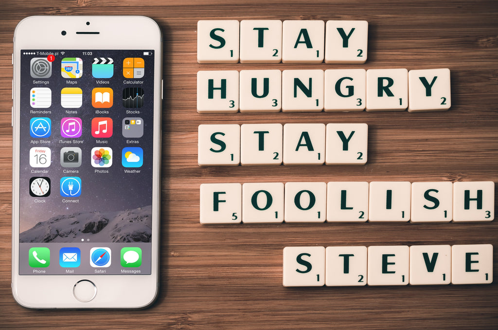 """Stay Hungry, Stay Foolish."" -Steve Jobs"
