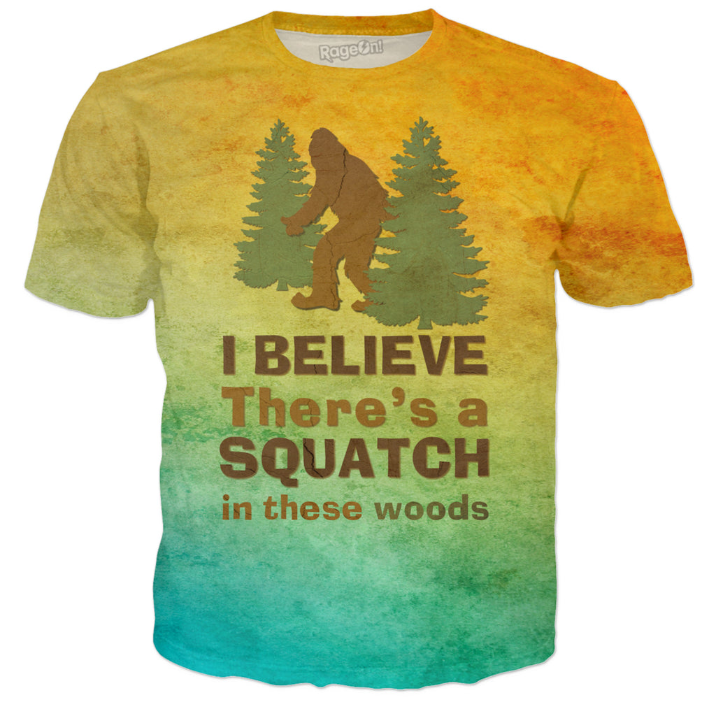 I BELIEVE THERE'S A SQUATCH IN THESE WOODS