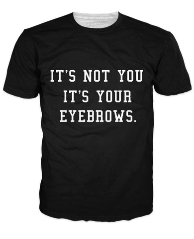 It's Not You It's Your Eyebrows T-Shirt
