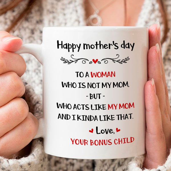 Happy mother's day who is not my mom, but acts like my mom
