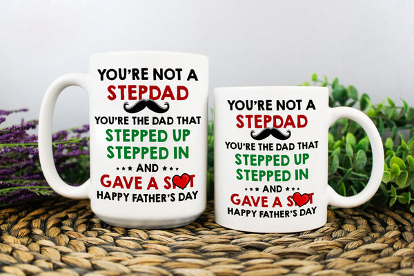 You're Not A Stepdad You're Dad Stepped Up Stepped In And Gave A Shit Happy Father's Day