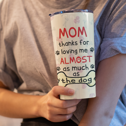 Mom Tumbler Gift - Thanks For Loving Me Almost As Much As The Dog