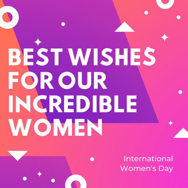Best Wishes for Our Incredible Women , happy woman's day