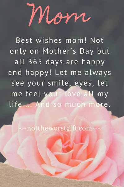 moms day - Best wishes mom! Not only on Mother's Day but all 365 days are happy