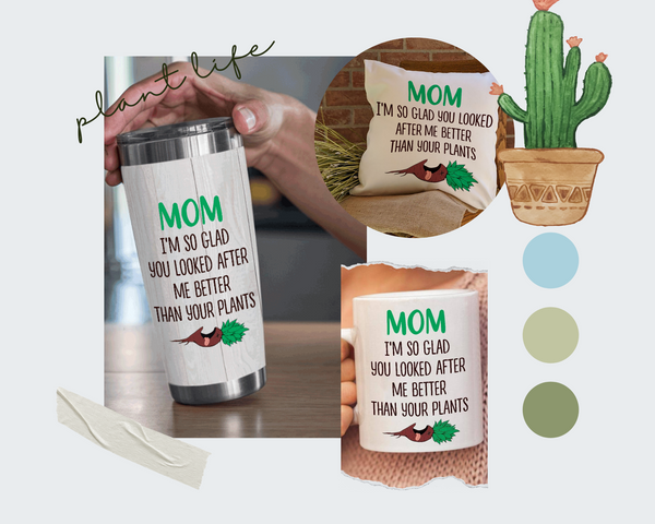 Mom Look After Me Better Than Plants
