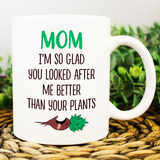 Mom Looked After Me Better Than Plants - Mother's Day Mug - Happy Father's Day 2020
