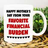 Happy Mothers Day From Your Favorite Financial Burden Mug