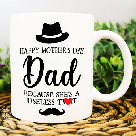 Happy Mothers Day Dad Because She's A Useless Twat