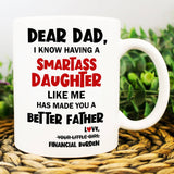 Smartass Daughter Mug From Financial Burden, Happy Father's Day 2020 - Happy Father's Day 2020