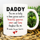Daddy You Are So Lucky To Have Me - Sarcastic Father's Day Coffee Mug for Dad From Daughter - Happy Father's Day 2020