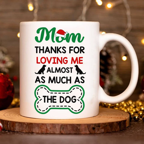 Mom Loving Me Almost As Much As The Dog Xmas Gift For Dog Lover