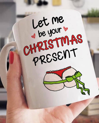 Let Me Be Your Christmas Present Butt Mug