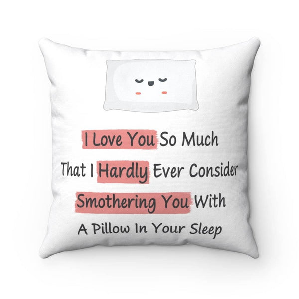 Hardly Ever Consider Smothering You With A Pillow Because I Love You