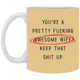 Pretty Freaking Awesome Wife Keep That Shit Up Mug - Not The Worst Gift