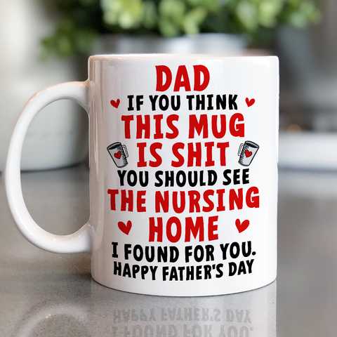 Dad If You Think This Mug Is Shit You Should See Nursing Home I Found For You - Happy Father's Day 2020