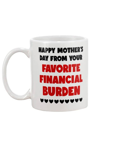 Happy Mothers Day From Your Favorite Financial Burden Mug - christmas 2019