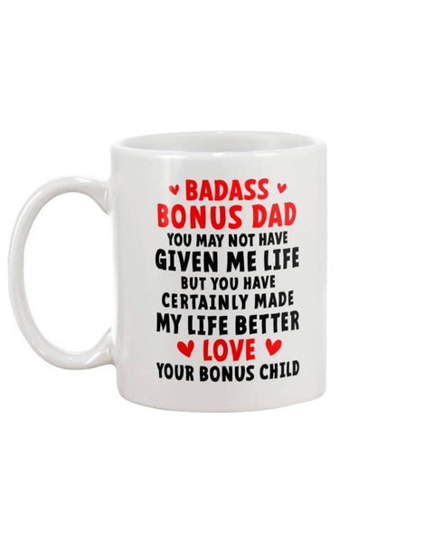 Badass Bonus Dad Certainly Made My Life Better, Love, Your Bonus Child Mug - Happy Father's Day 2020